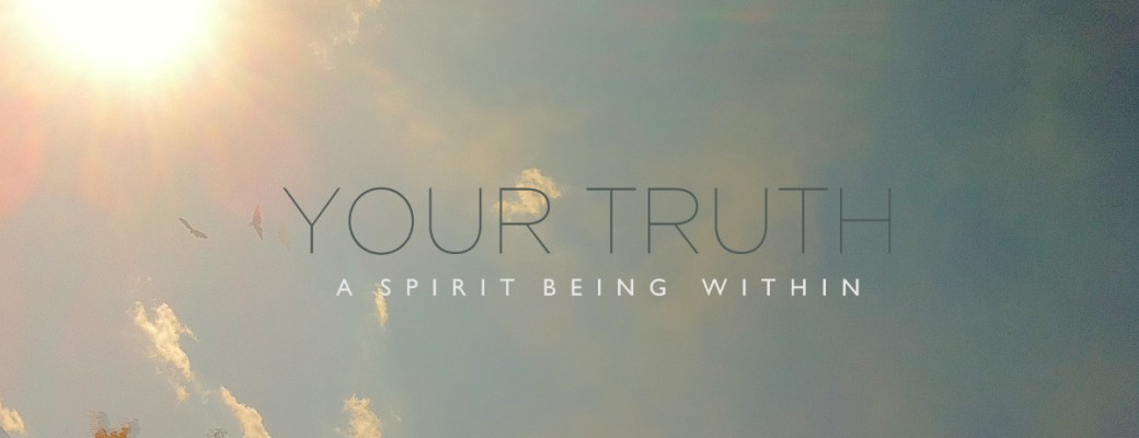Your Truth | A Spirit Being Within